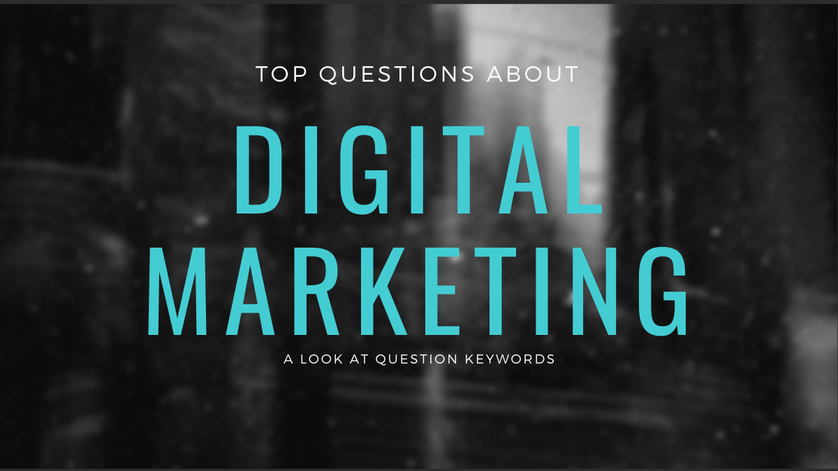 Top Questions About Digital Marketing