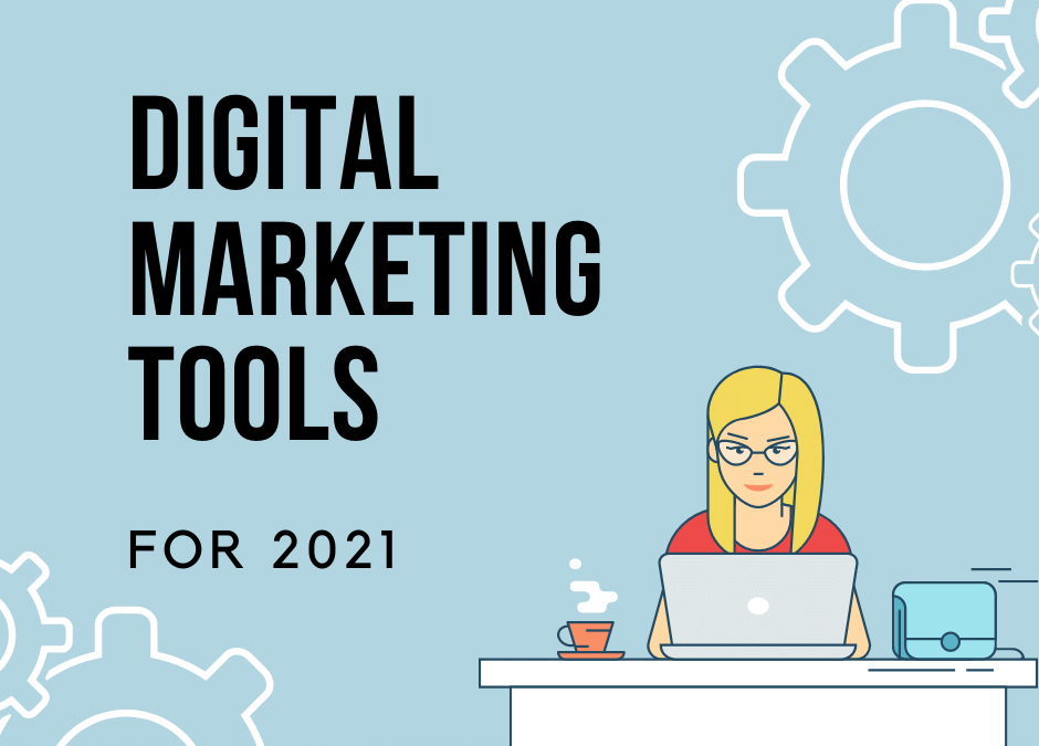 Digital Marketing Tools for 2021
